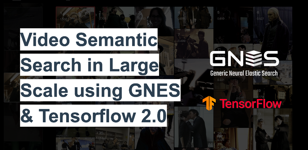 Video Semantic Search in Large Scale using GNES and Tensorflow 2.0
