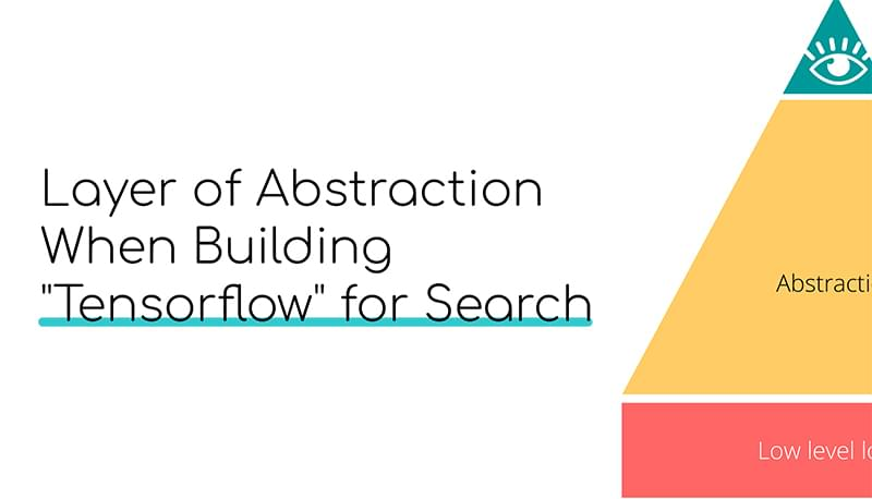 "Layer of Abstraction When Building ""Tensorflow"" for Search"