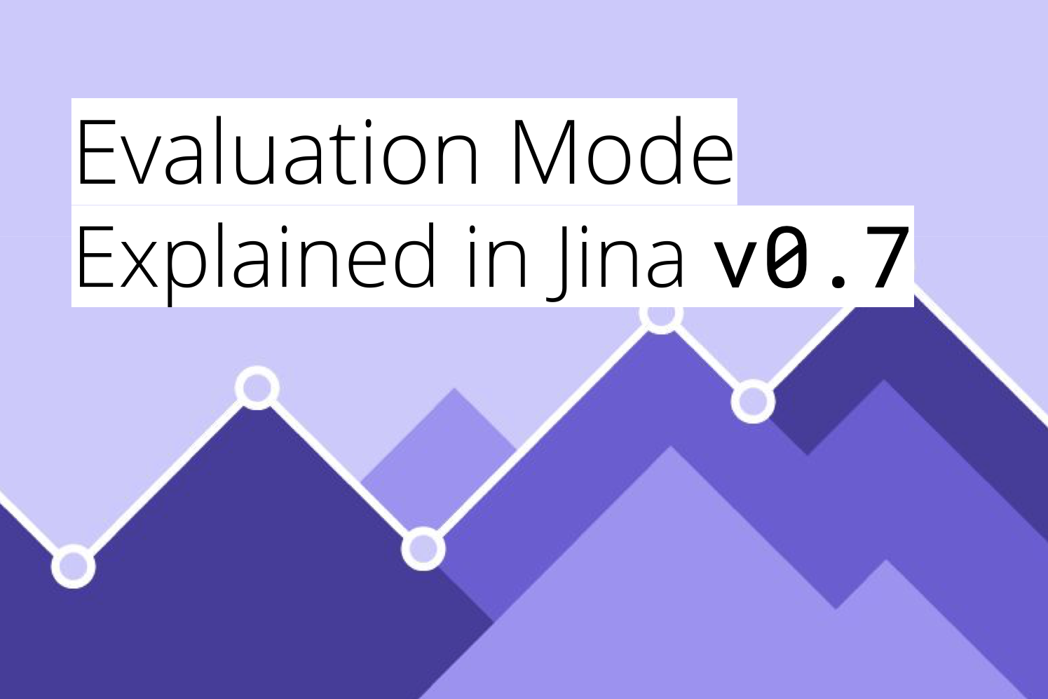 New Evaluation Mode Explained in Jina <code>v0.7</code>