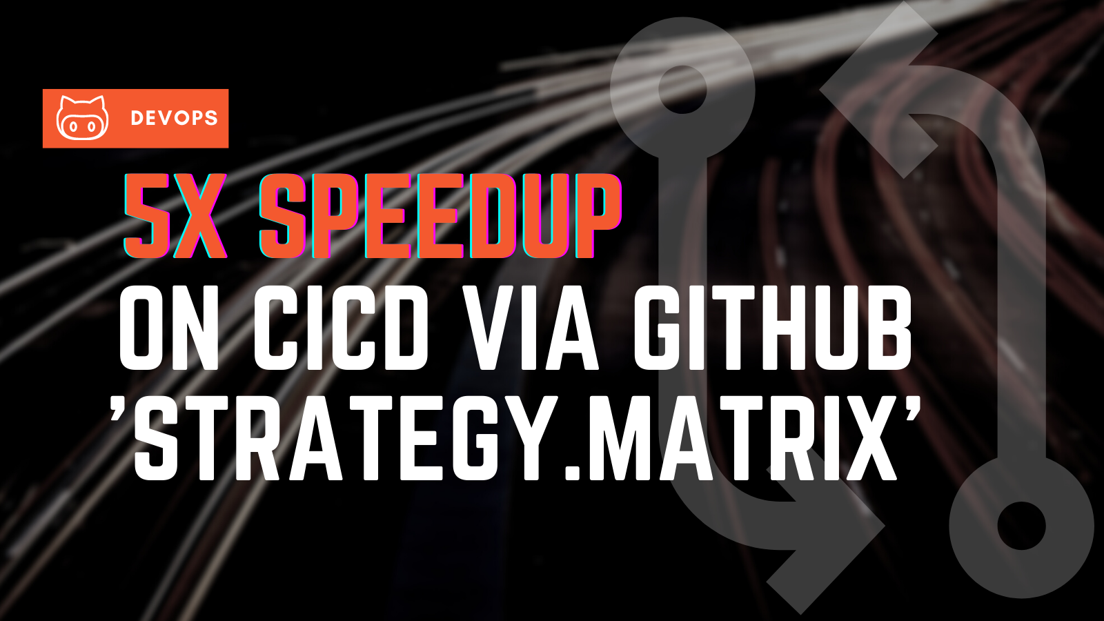 5x Speedup on CICD via Github Action's <code>Strategy.Matrix</code>